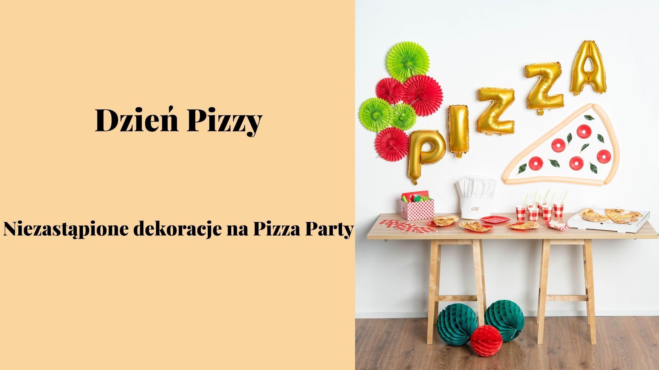 Dzień Pizzy - niezastąpione dekoracje na Pizza Party