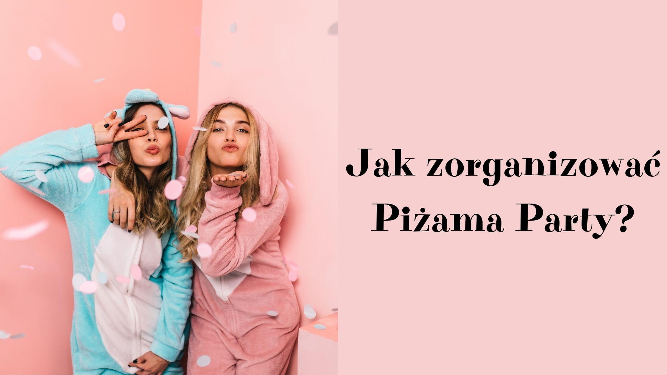 Jak zorganizować Piżama Party