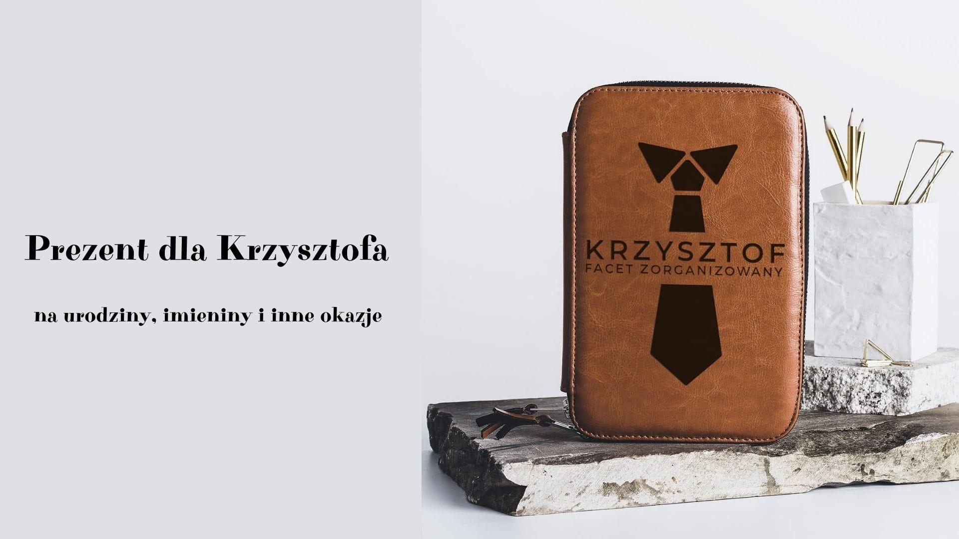 Prezent dla Krzysztofa - na urodziny, imieniny i  inne okazje