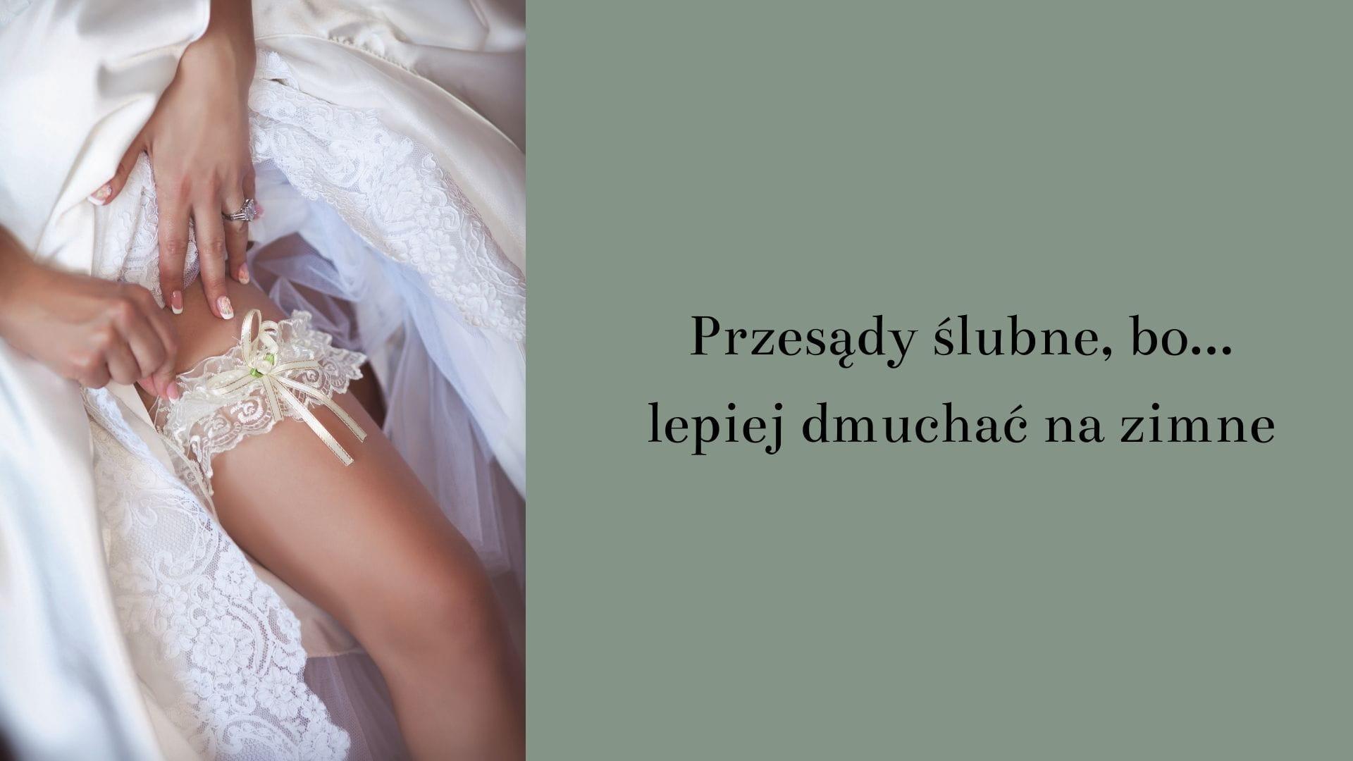 Przesądy ślubne, bo.. lepiej dmuchać na zimne