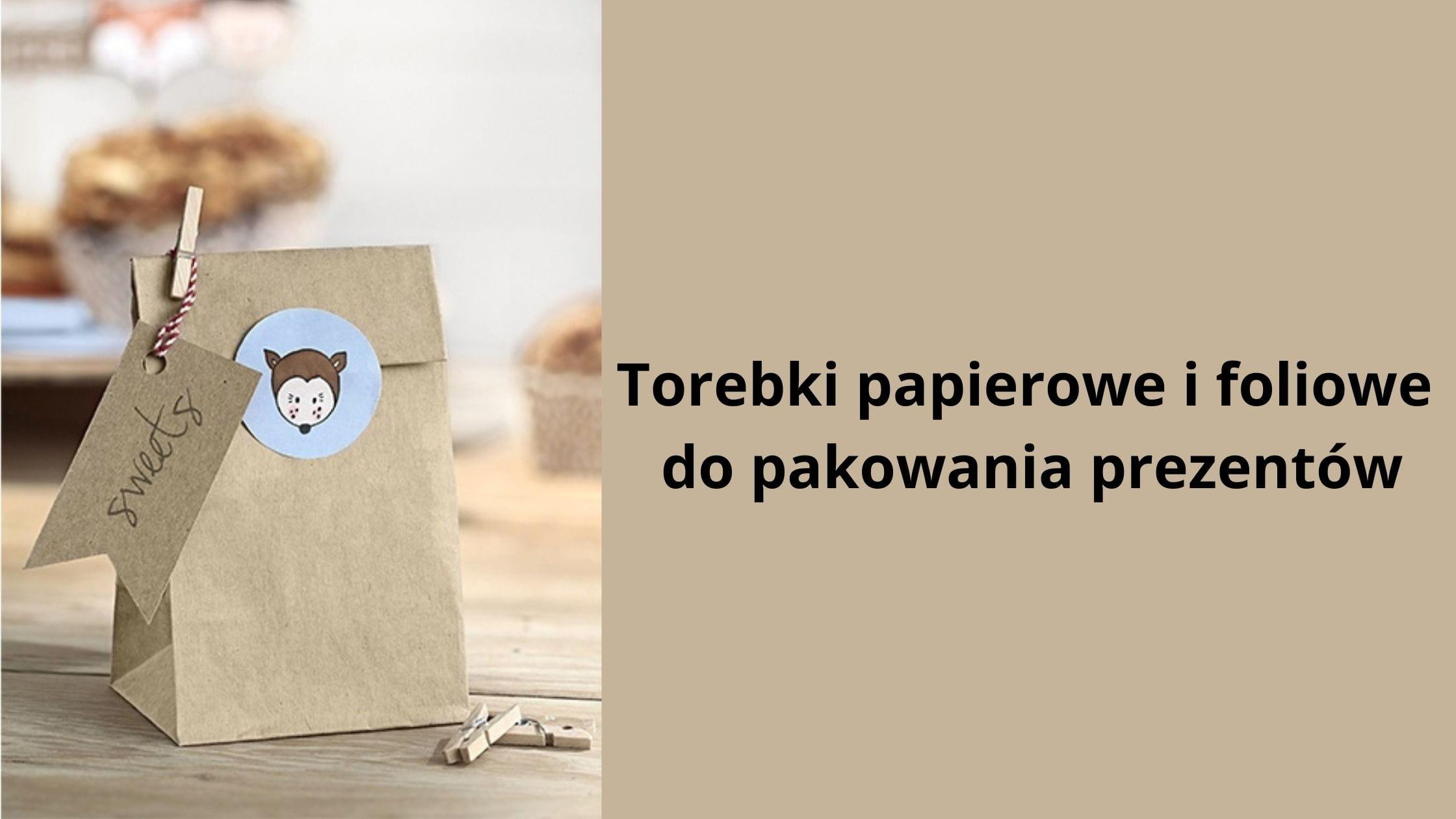 Torebki papierowe i foliowe do pakowania prezentów